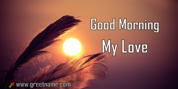 Inspirational Quotes To Lift Your Spirit After A Harsh Day: Good Morning My Love Sunrise