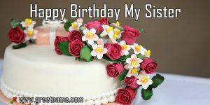 Happy Birthday My Sister Cake And Flower