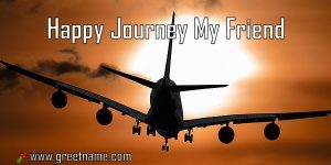 Happy Journey My Friend Aircraft Flying