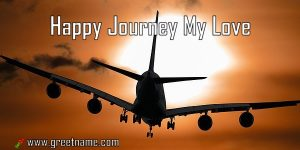Happy Journey My Love Aircraft Flying