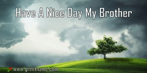 Have A Nice Day My Brother Morning Cloud