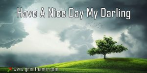 Have A Nice Day My Darling Morning Cloud