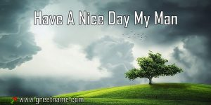 Have A Nice Day My Man Morning Cloud