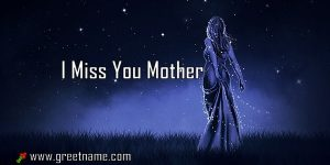 I Miss You Mother Women Standing