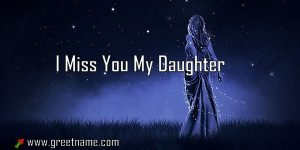 I Miss You My Daughter Women Standing