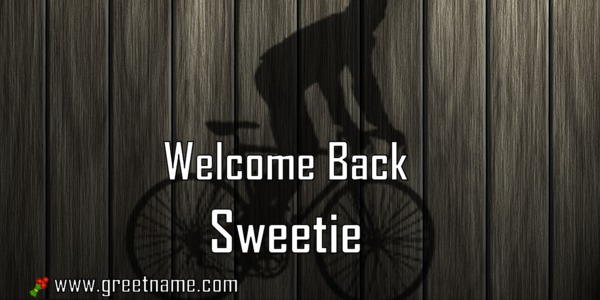Welcome back sweetie