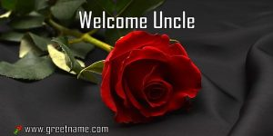Welcome Uncle Rose Flower
