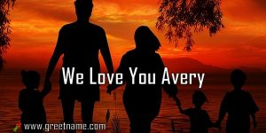 We Love You Avery Family