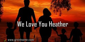 We Love You Heather Family