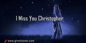I Miss You Christopher Women Standing