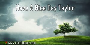 Have A Nice Day Taylor Morning Cloud