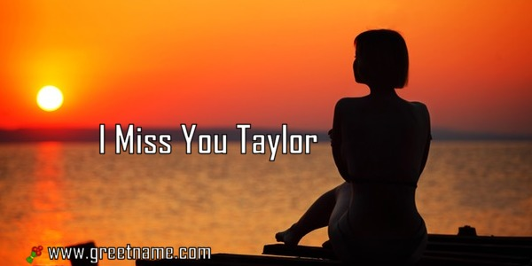 I Miss You Taylor Women Waiting